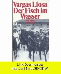Der Fisch im Wasser (9783518393505) Mario Vargas Llosa , ISBN-10: 3518393502  , ISBN-13: 978-3518393505 ,  , tutorials , pdf , ebook , torrent , downloads , rapidshare , filesonic , hotfile , megaupload , fileserve