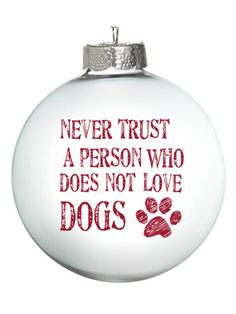 Never Trust a Person Who Does Not Love Dogs Christmas Ornaments (Set of 2) by OneBellaCasa $29 was 60.00.
