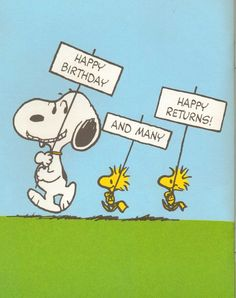 Happy Birthday! And may Happy Returns!! Charlie Brown  Peanuts  ☀️Woodstock <3  Snoopy