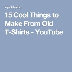 15 Cool Things to Make From Old T-Shirts - YouTube