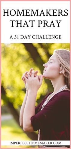 Homemakers That Pray: A 31 Day Prayer Challenge Thoughts on prayer from a Biblical perspective, some prayer prompts, and a daily challenge to get alone with God each day and spend time in prayer. Marriage Challenge, 31 Day Challenge, Godly Wife, Godly Woman, Women Of Faith, Wise Women, Christ Centered Marriage, Christian Homemaking, Bible Study Tips