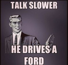 Car Quote  Powerstroke jokes. Chevy love. Hate fords.