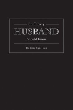 Stuff Every Husband Should Know / by Eric San Juan