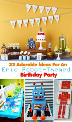 22 Adorable Ideas For An Epic Robot-Themed Birthday Party - BuzzFeed Mobile