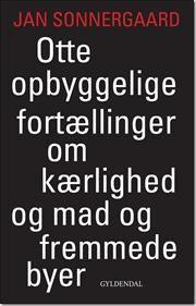 Otte opbyggelige fortællinger om kærlighed og mad og fremmede byer af Jan Sonnergaard, ISBN 9788702145304
