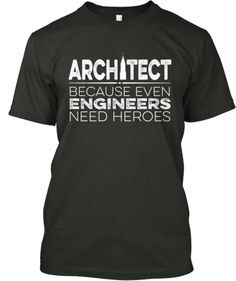 Architect - Because Even engineers need heroes.