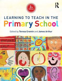 Edited by James Arthur & Teresa Cremin (2014) Learning to Teach in the Primary School. London: Routledge.