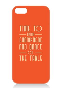 Phone case - orange - time to drink champagne and dance on the table £19.50