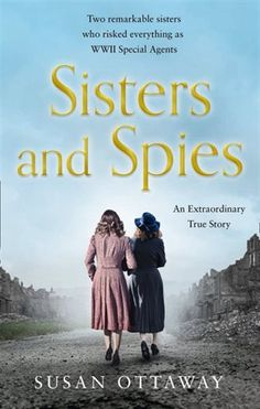 Buy Sisters and Spies: The True Story of WWII Special Agents Eileen and Jacqueline Nearne by Susan Ottaway and Read this Book on Kobo's Free Apps. Discover Kobo's Vast Collection of Ebooks and Audiobooks Today - Over 4 Million Titles! I Love Books, Books To Read, My Books, Retro Humor, Reading Lists, Book Lists, The Incredible True Story, Bon Courage, History Books