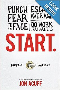 Start: Punch Fear in the Face, Escape Average and Do Work that Matters: Jon Acuff: 9781937077594: Amazon.com: Books