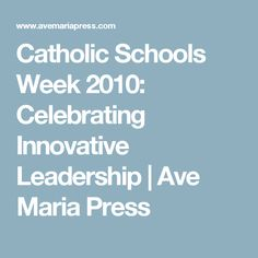 Catholic Schools Week 2010: Celebrating Innovative Leadership | Ave Maria Press