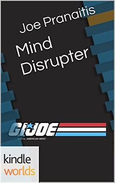 G.I. JOE: Mind Disrupter (Kindle Worlds Short Story) by Joe Pranaitis http://www.amazon.com/dp/B015WY0ATE/ref=cm_sw_r_pi_dp_m5Fcwb1R81HNZ