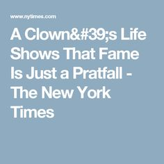 A Clown's Life Shows That Fame Is Just a Pratfall - The New York Times