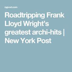 Roadtripping Frank Lloyd Wright's greatest archi-hits   New York Post