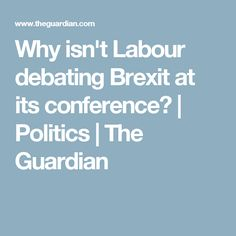 Why isn't Labour debating Brexit at its conference? | Politics | The Guardian
