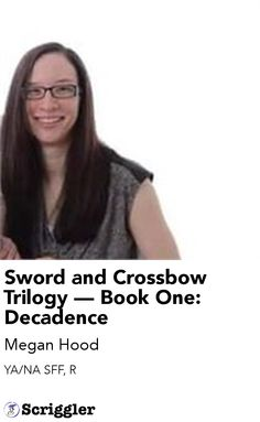 Sword and Crossbow Trilogy — Book One: Decadence by Megan Hood https://scriggler.com/detailPost/story/30973