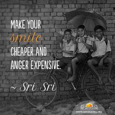 Make your smile cheaper and anger expensive - Sri Sri
