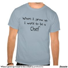 When I grow up I want to be a Chef Shirts