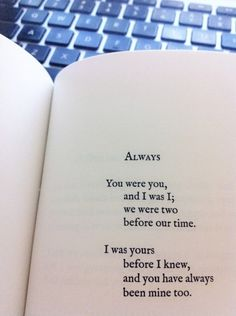 You were you, and I was I, we were two before our time. I was yours before I knew, and you have always been mine too.