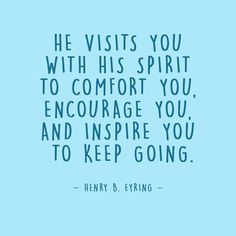 """""""He visits you with his spirit to comfort you, encourage you, and inspire you to keep going."""" #PresEyring 