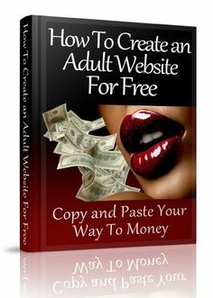 How To Create an Adult Website For Free: Copy and Paste Your Way To Money by Anonymous Up And Running, Free Website, Step By Step Instructions, Free Ebooks, Past, How To Make Money, Passive Income, Create, Anonymous