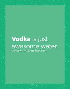 Vodka is just awesome water. Quote from quoteistan Drinking Quotes, Bartender, Sarcasm, Quote Of The Day, Vodka, Life Quotes, Alcohol, Inspirational Quotes, Lol