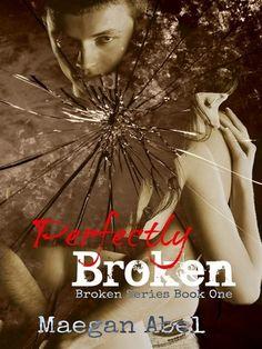 Perfectly Broken (Broken by Maegan Abel Broken Series, Broken Book, Good Books, Books To Read, Book Boyfriends, Read News, Romance Books, Ebook Pdf, Book 1