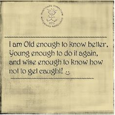Old, young yes...wise?  Well...