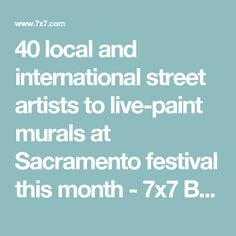 40 local and international street artists to live-paint murals at Sacramento festival this month - 7x7 Bay Area