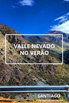valle nevado, valle nevado no verão, dicas do valle nevado, como ir ao valle nevado, valle nevado no verão, chile, chile no verão,