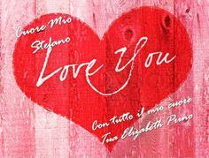 <3 I LOVE YOU <3 STEFANO PRINO <3 CUORE MIO <3  CON TUTTO IL MIO CUORE <3 TUA ELIZABETH PRINO <3