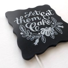 "Chalkboard Cake Topper, ""Let Them Eat Cake"" by PeachesandInkShop on Etsy https://www.etsy.com/listing/188904373/chalkboard-cake-topper-let-them-eat-cake"