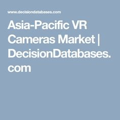Find VR Cameras market research report and Asia-Pacific VR Cameras industry analysis with market share, market size, revenue, recent developments, competitive landscape and future growth forecast. Vr Camera, Market Research, Cameras, Marketing, Asia, Camera