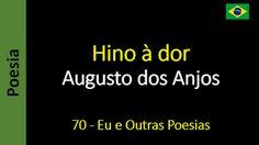Poesia - Sanderlei Silveira: Augusto dos Anjos - 070 - Hino à dor