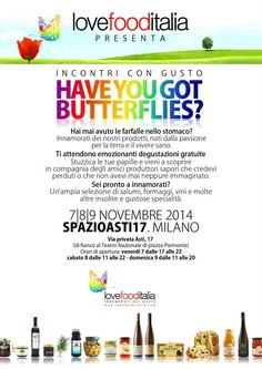 LOVEFOODITALIA 7|8|9 NOVEMBRE 2014 A MILANO    Hai mai avuto le farfalle nello stomaco? Innamorati dei nostri prodotti, nati dalla passione per la terra e il vivere sano. Ti attendono emozionanti degustazioni gratuite e uno sconto speciale del 25% su tutti i prodotti.