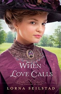 *When Love Calls by Lorna Seilstad - The first book in The Gregory Girls series