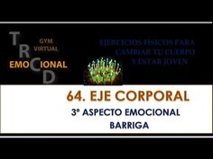 EJERCICIOS FÍSICOS PARA CAMBIAR TU CUERPO Y ESTAR JOVEN. 64 Eje Corporal...