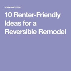 10 Renter-Friendly Ideas for a Reversible Remodel