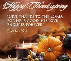 Give thanks to the lord, for he is good. His love endures forever. Pic by Teffan.-Give thanks to the lord, for he is good. His love endures forever. Pic by Teffan… Give thanks to the lord, for he is good. His love… - Thanksgiving Day 2018, Happy Thanksgiving Images, Thanksgiving Messages, Thanksgiving Blessings, Thanksgiving Greetings, Thanksgiving Decorations, Thanksgiving Quotes Family, Thanksgiving Inspirational Quotes, Holiday Messages