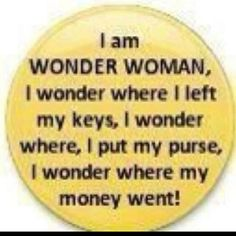 Wonder Woman..............yip that would be me rofl