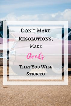 Set goals, not resolutions! Follow these tips to get the most out of your goals, and set goals that you'll actually stick to. Read more here!
