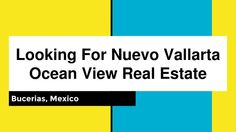 Looking For #Nuevo #Vallarta #Ocean #View #Real #Estate :-  globalrealestatevallarta.com