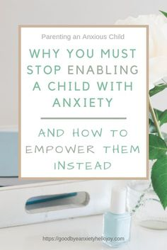 This is the number one must-read topic for any parent of an anxious child. We must learn how and why to stop enabling a child with anxiety and empower them instead. #anxiety #mentalhealth #childanxiety #empowerment #enabling #specialneedsparenting #parenting