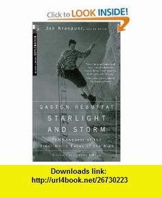 Starlight and Storm (Modern Library Exploration) (9780375755064) Gaston Rebuffat, John Hunt, Wilfrid Noyce, David Roberts, Jon Krakauer , ISBN-10: 0375755063  , ISBN-13: 978-0375755064 ,  , tutorials , pdf , ebook , torrent , downloads , rapidshare , filesonic , hotfile , megaupload , fileserve