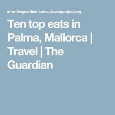 Ten top eats in Palma, Mallorca | Travel | The Guardian