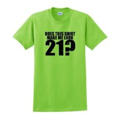 Amazon Does This Shirt Make Me Look 21 21st Birthday T