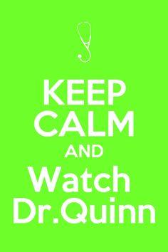 Keep Calm and Watch Dr. Quinn
