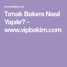 Tırnak Bakımı Nasıl Yapılır? - www.vipbakim.com Nails, Finger Nails, Ongles, Nail, Sns Nails