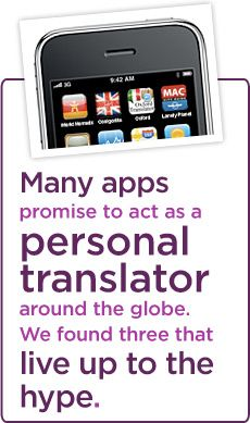 Many apps promise to act as a personal translator around the globe. We found three that live up to the hype.