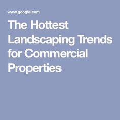 The Hottest Landscaping Trends for Commercial Properties Commercial Landscape Design, Low Maintenance Landscaping, Trends, Hot, Beauty Trends